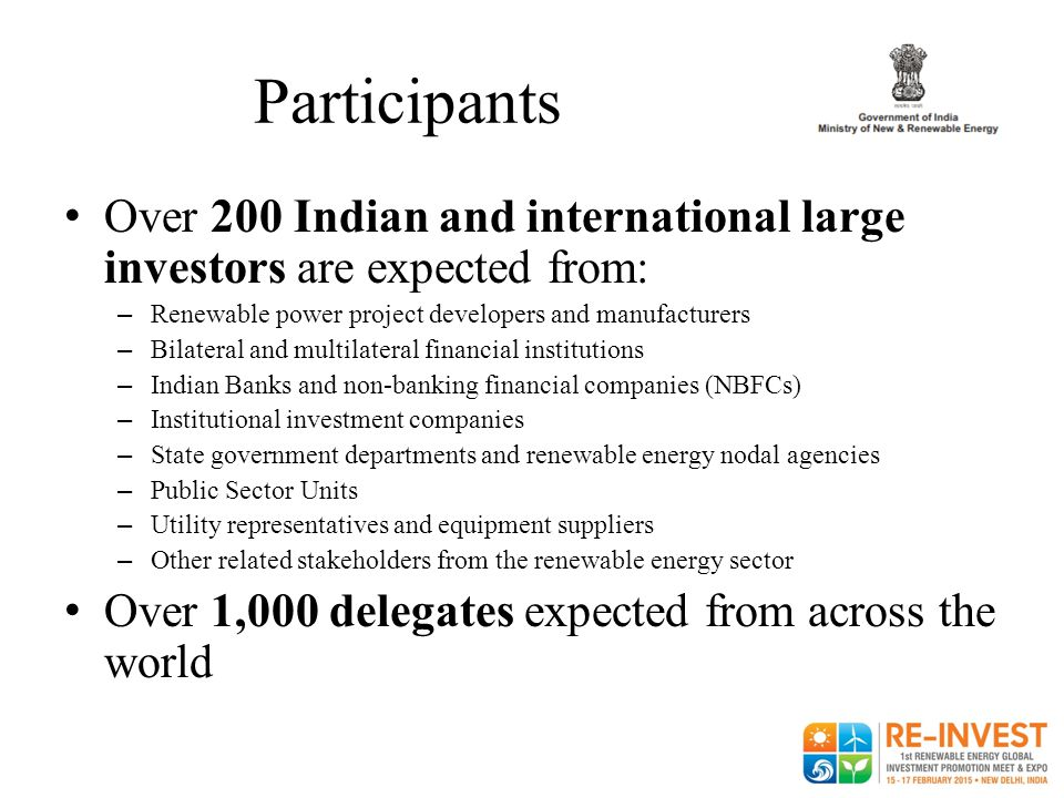 Participants Over 200 Indian and international large investors are expected from: – Renewable power project developers and manufacturers – Bilateral a