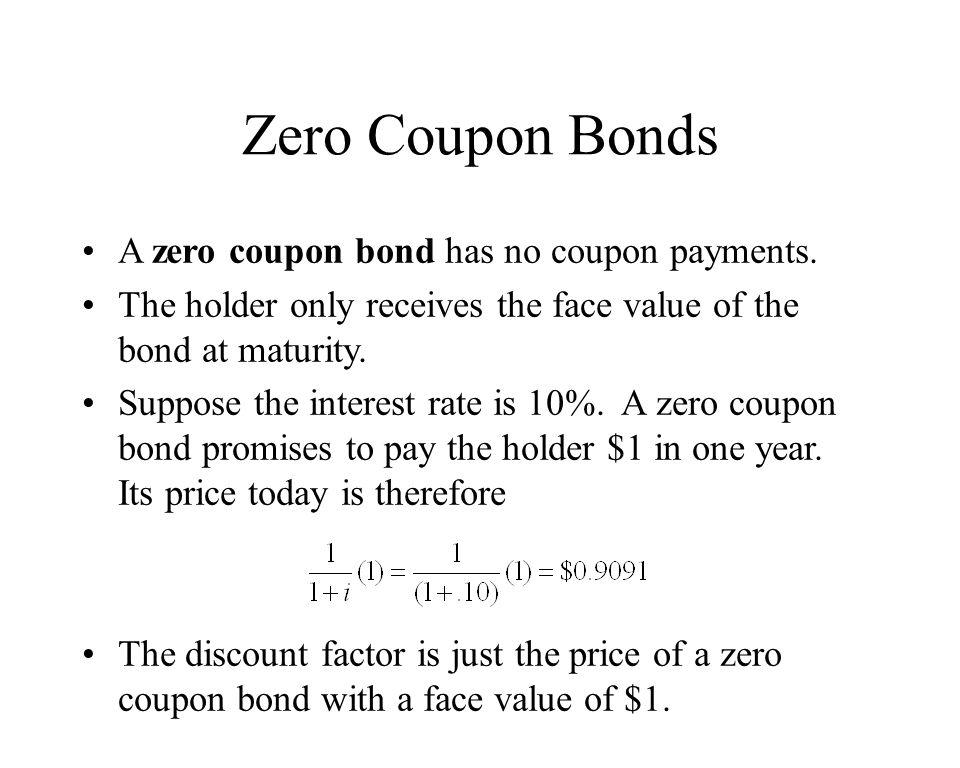 Zero Coupon Bonds A zero coupon bond has no coupon payments.