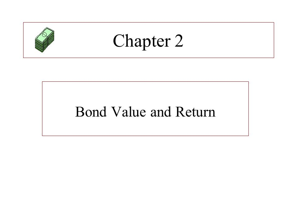 Value The value of a bond is the present value of its future cash flow (CF):