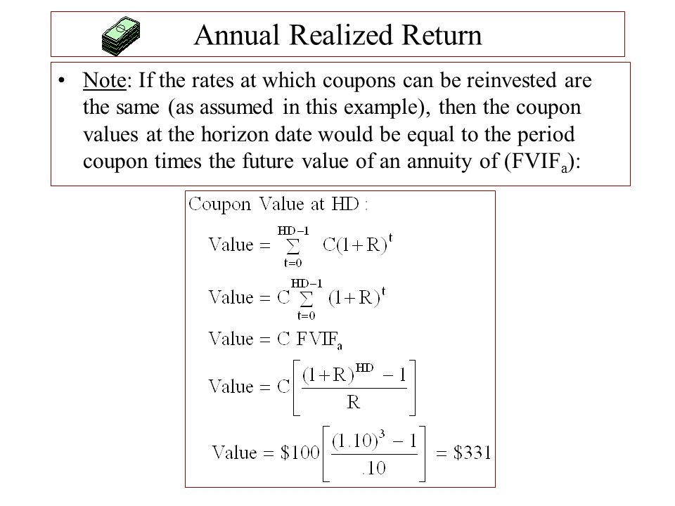 Annual Realized Return Note: If the rates at which coupons can be reinvested are the same (as assumed in this example), then the coupon values at the