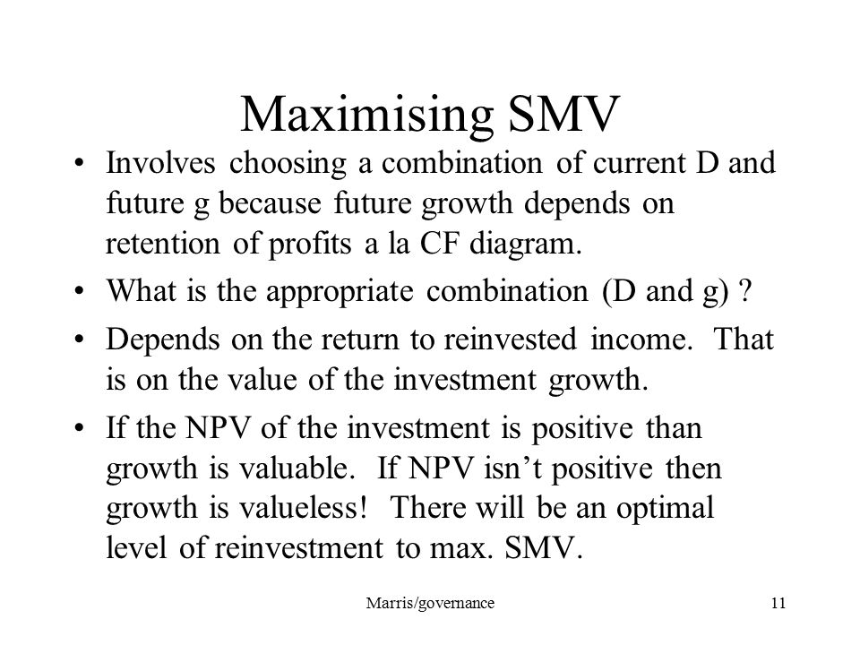 Marris/governance11 Maximising SMV Involves choosing a combination of current D and future g because future growth depends on retention of profits a l
