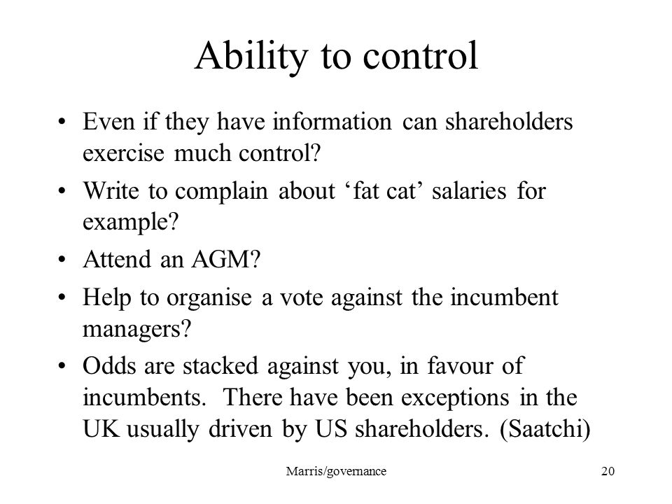 Marris/governance20 Ability to control Even if they have information can shareholders exercise much control? Write to complain about 'fat cat' salarie