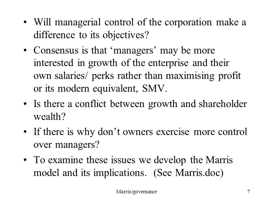 Marris/governance7 Will managerial control of the corporation make a difference to its objectives.