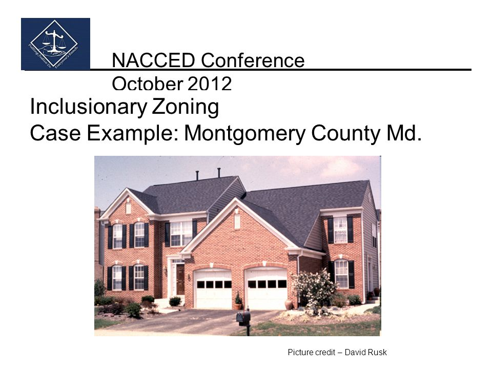 NACCED Conference October 2012 Inclusionary Zoning Case Example: Montgomery County Md.