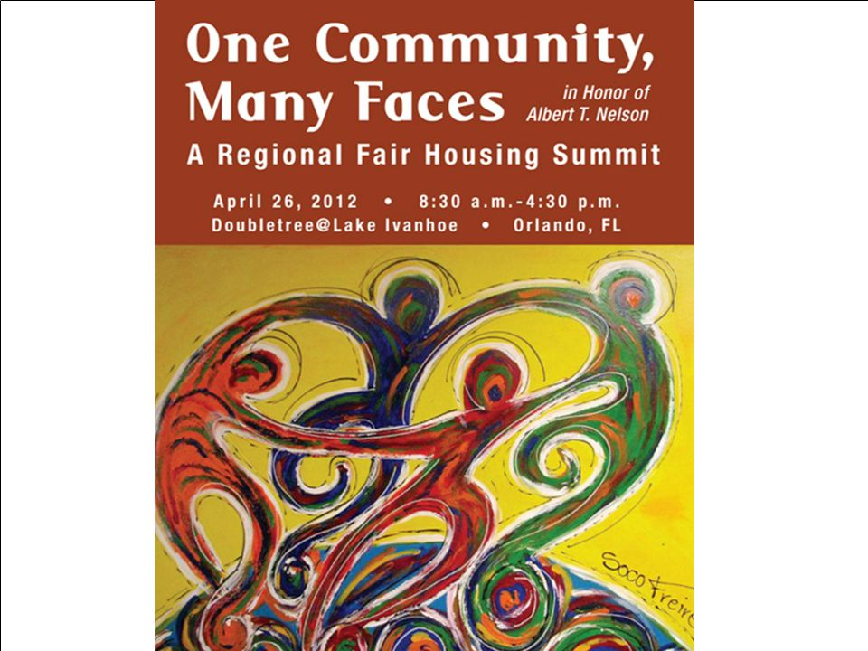 NACCED Conference October 2012 One Community, Many Faces Regional Fair Housing Summit in Orlando Brought together Orange County, City of Orlando, Community Legal Services of Mid-Florida, Fair Housing Continuum, Florida Commission on Human Relations, FAMU Law School and HUD.