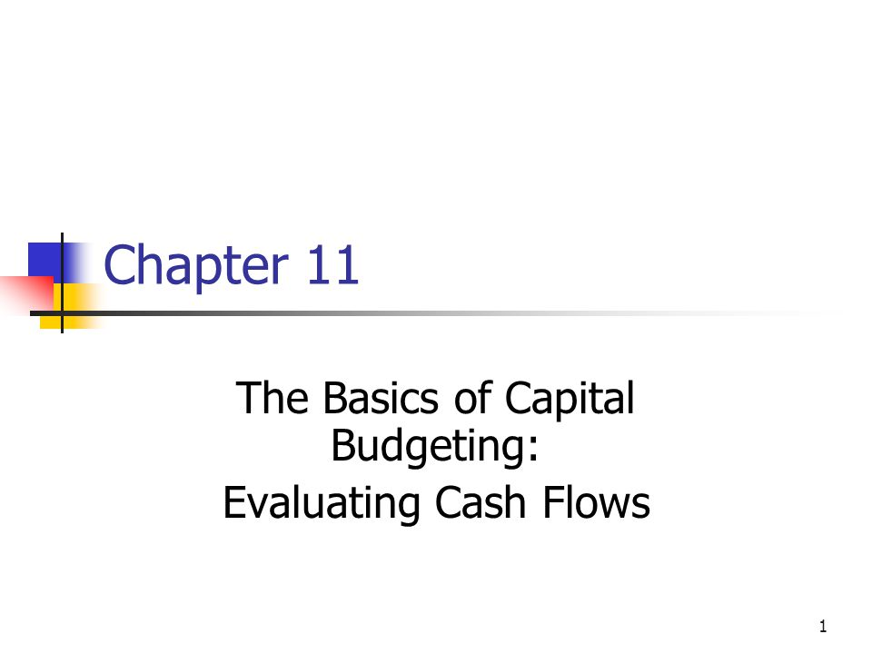 1 Chapter 11 The Basics of Capital Budgeting: Evaluating Cash Flows