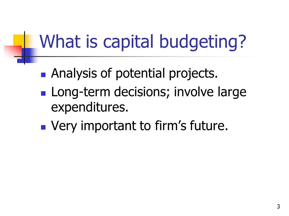 3 What is capital budgeting. Analysis of potential projects.