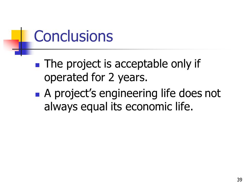 39 Conclusions The project is acceptable only if operated for 2 years.