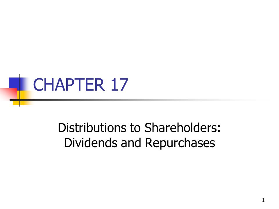 1 CHAPTER 17 Distributions to Shareholders: Dividends and Repurchases