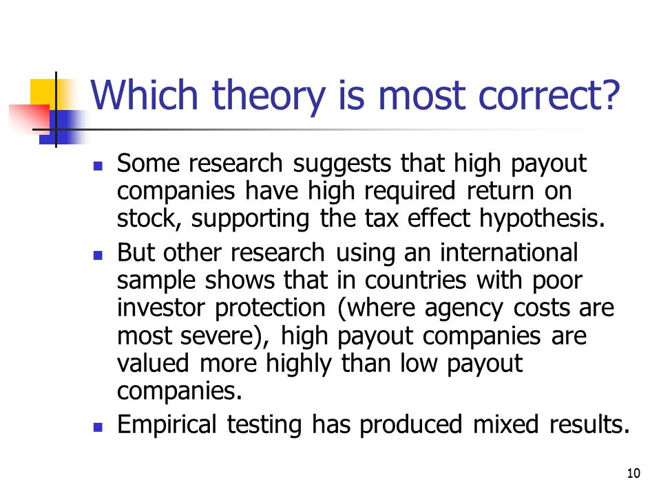 10 Which theory is most correct? Some research suggests that high payout companies have high required return on stock, supporting the tax effect hypot