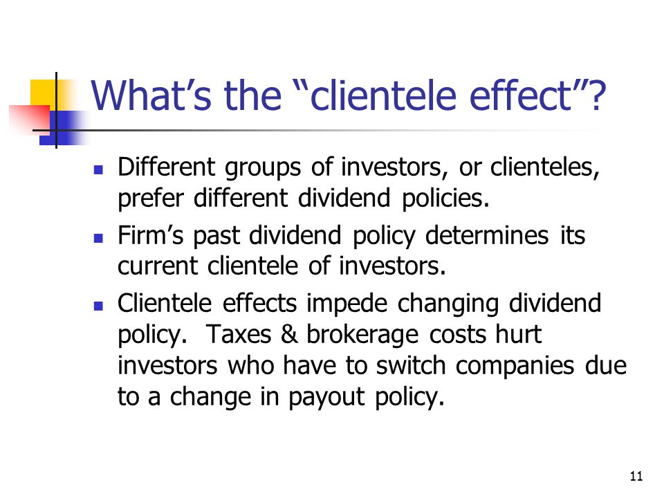 """11 What's the """"clientele effect""""? Different groups of investors, or clienteles, prefer different dividend policies. Firm's past dividend policy determ"""