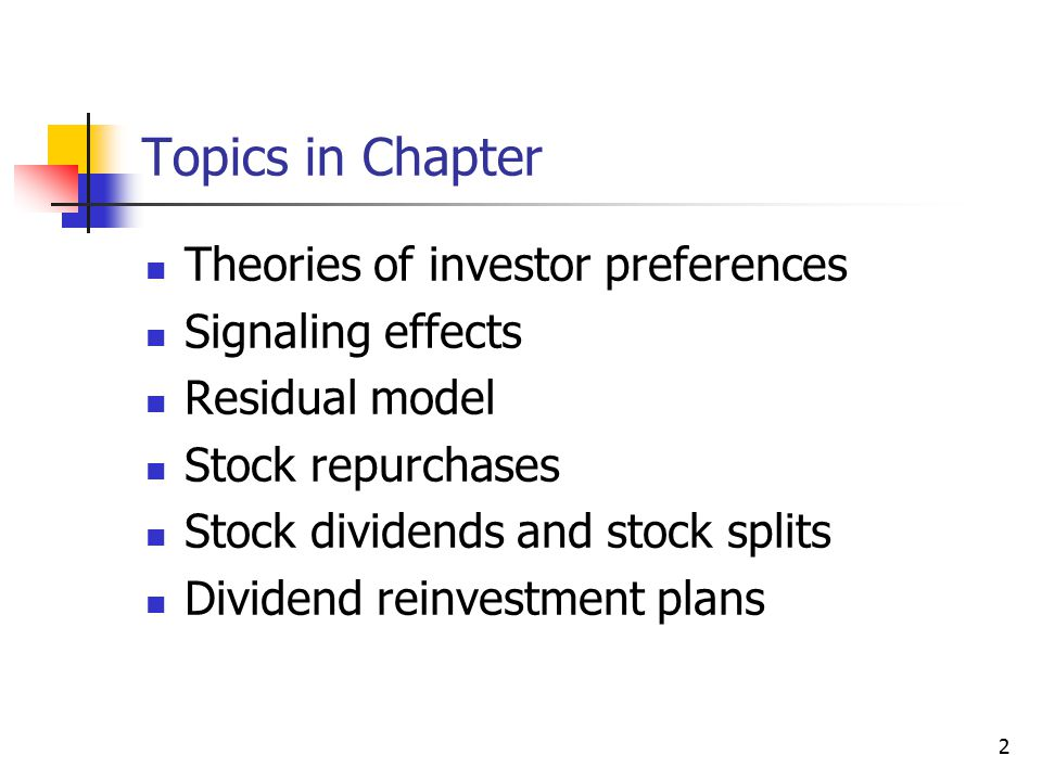2 Topics in Chapter Theories of investor preferences Signaling effects Residual model Stock repurchases Stock dividends and stock splits Dividend rein