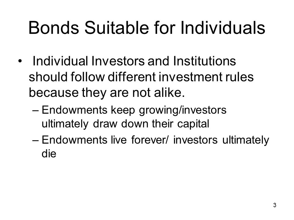 3 Bonds Suitable for Individuals Individual Investors and Institutions should follow different investment rules because they are not alike.