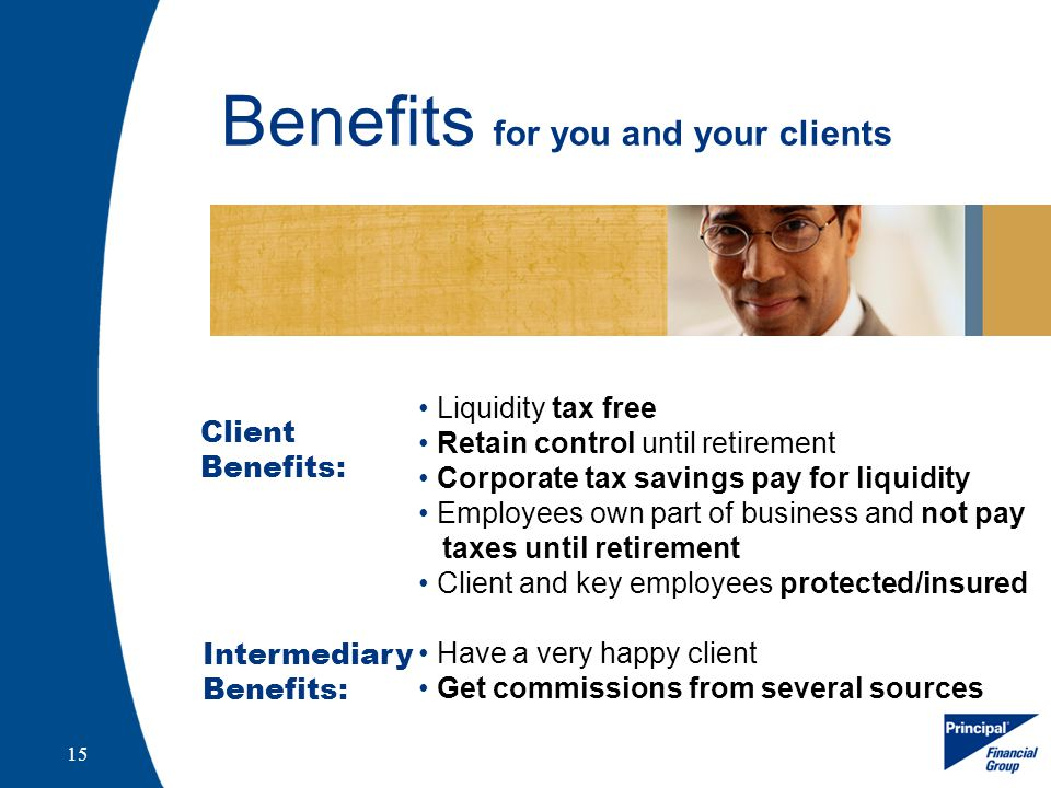 15 Benefits for you and your clients Liquidity tax free Retain control until retirement Corporate tax savings pay for liquidity Employees own part of business and not pay taxes until retirement Client and key employees protected/insured Have a very happy client Get commissions from several sources Client Benefits: Intermediary Benefits: