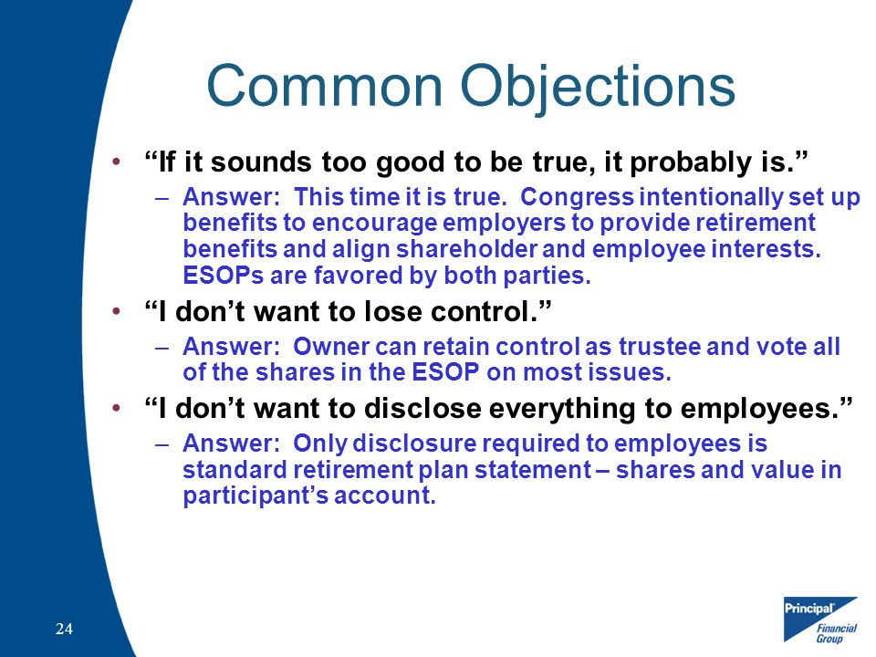 24 Common Objections If it sounds too good to be true, it probably is. –Answer: This time it is true.