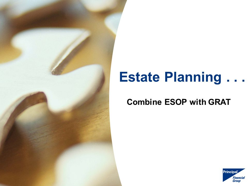 25 Estate Planning... Combine ESOP with GRAT
