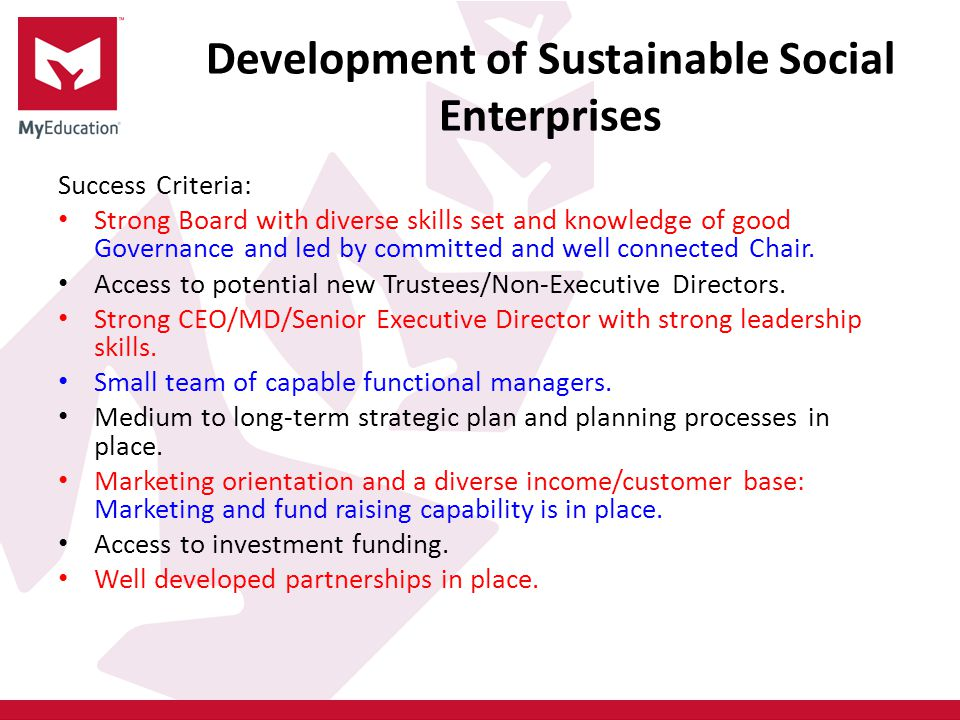 Development of Sustainable Social Enterprises Success Criteria: Strong Board with diverse skills set and knowledge of good Governance and led by committed and well connected Chair.