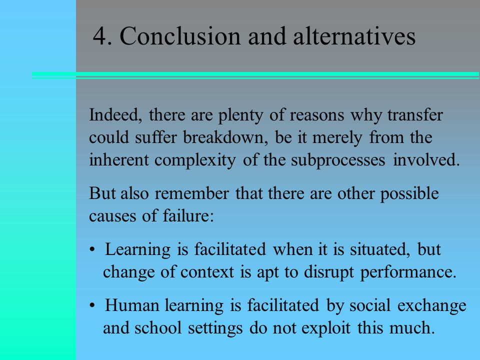 4. Conclusion and alternatives Indeed, there are plenty of reasons why transfer could suffer breakdown, be it merely from the inherent complexity of t