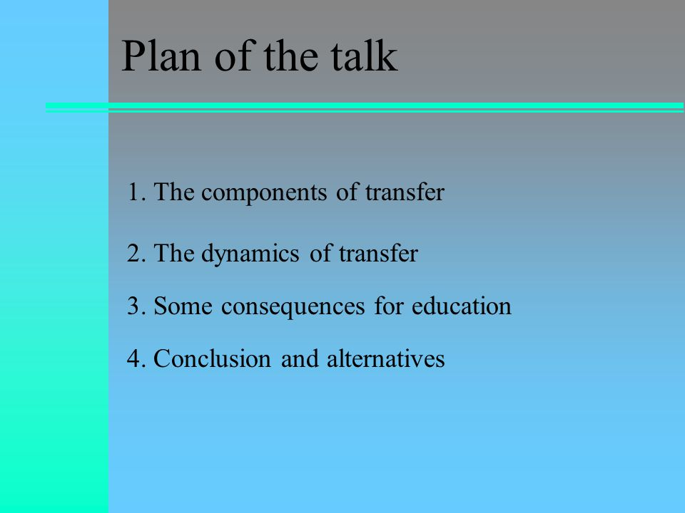 1. The components of transfer 2. The dynamics of transfer 3.