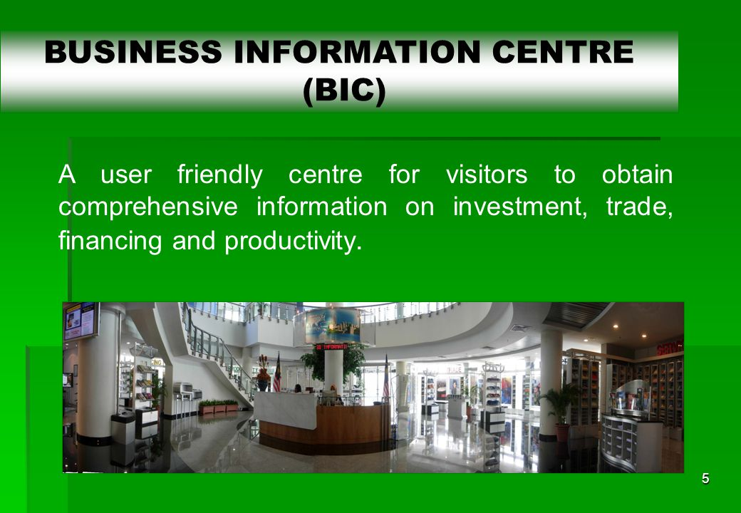 5 A user friendly centre for visitors to obtain comprehensive information on investment, trade, financing and productivity.