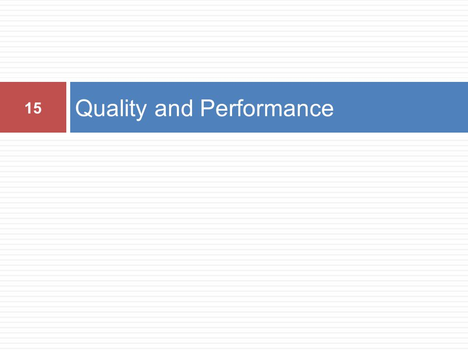 Quality and Performance 15