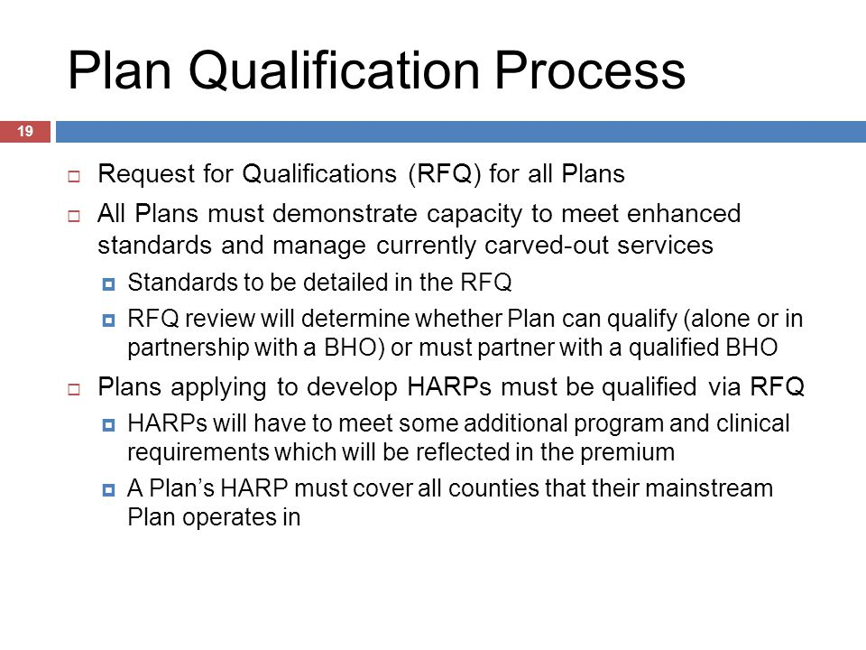 Plan Qualification Process  Request for Qualifications (RFQ) for all Plans  All Plans must demonstrate capacity to meet enhanced standards and manag