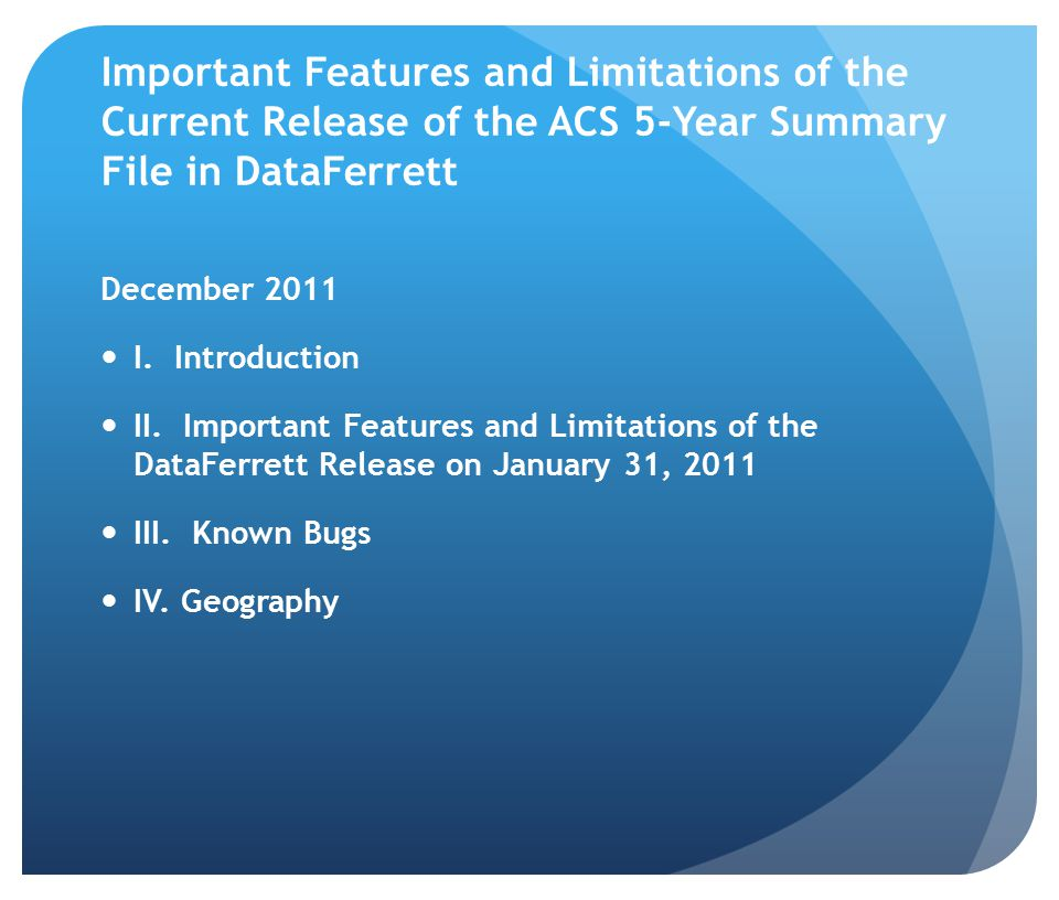 Important Features and Limitations of the Current Release of the ACS 5-Year Summary File in DataFerrett December 2011 I. Introduction II. Important Fe