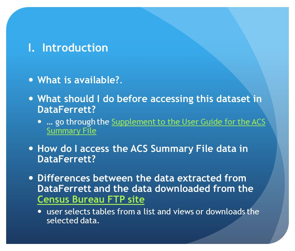 I. Introduction What is available?. What should I do before accessing this dataset in DataFerrett? … go through the Supplement to the User Guide for t