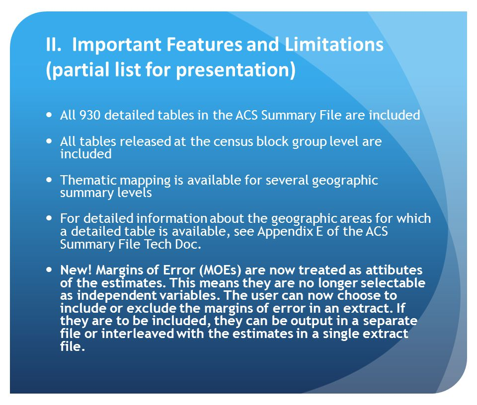 II. Important Features and Limitations (partial list for presentation) All 930 detailed tables in the ACS Summary File are included All tables release