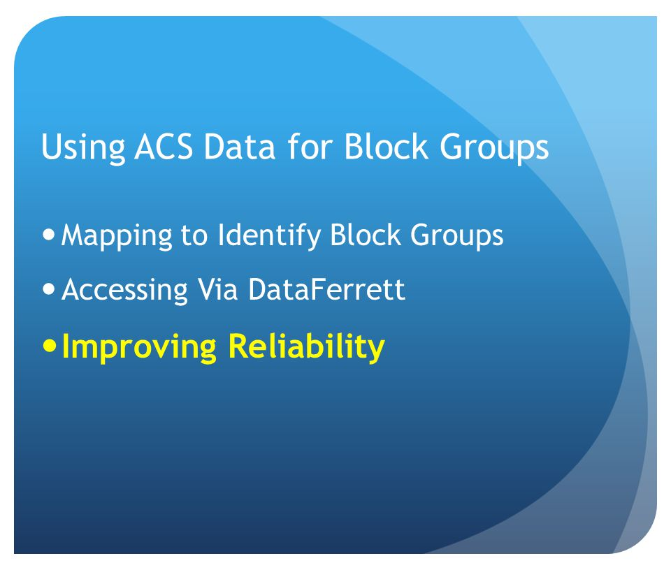 Using ACS Data for Block Groups Mapping to Identify Block Groups Accessing Via DataFerrett Improving Reliability