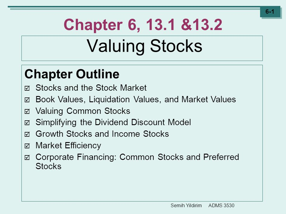 Semih Yildirim ADMS 3530 6-12 Valuing Common Stocks Expected Return  In Chapter 5, you learned how to calculate the expected return on a security: Assuming that: The current price of the shares is P 0.