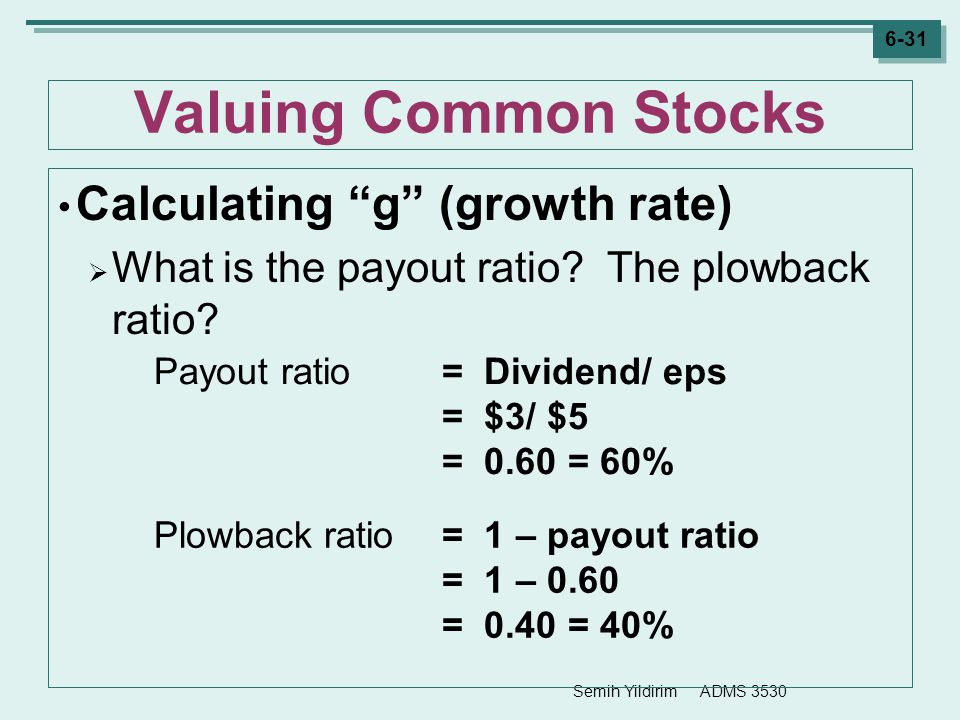 "Semih Yildirim ADMS 3530 6-31 Valuing Common Stocks Calculating ""g"" (growth rate)  What is the payout ratio? The plowback ratio? Payout ratio= Divide"