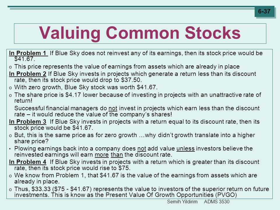 Semih Yildirim ADMS 3530 6-37 Valuing Common Stocks In Problem 1 If Blue Sky does not reinvest any of its earnings, then its stock price would be $41.