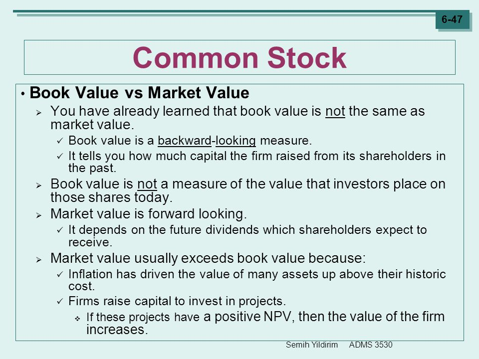 Semih Yildirim ADMS 3530 6-47 Common Stock Book Value vs Market Value  You have already learned that book value is not the same as market value. Book