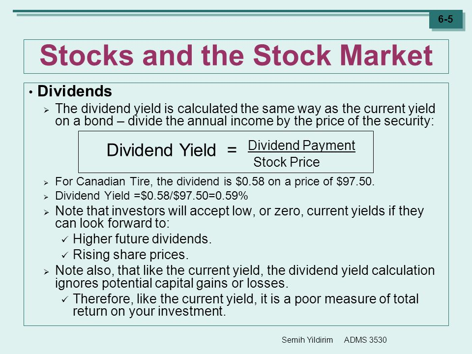 Semih Yildirim ADMS 3530 6-5 Stocks and the Stock Market Dividends  The dividend yield is calculated the same way as the current yield on a bond – di