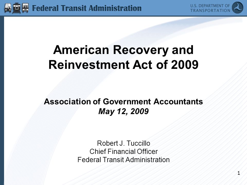 1 American Recovery and Reinvestment Act of 2009 Association of Government Accountants May 12, 2009 Robert J.