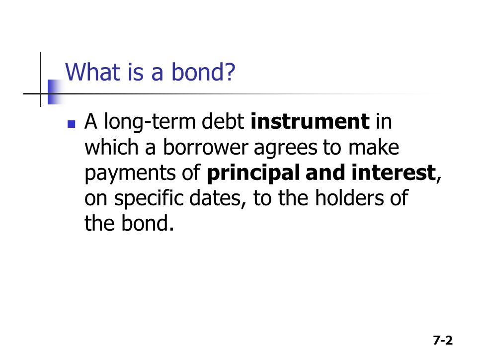 7-3 Key Features of a Bond Par value – face amount of the bond, which is paid at maturity (assume $1,000).