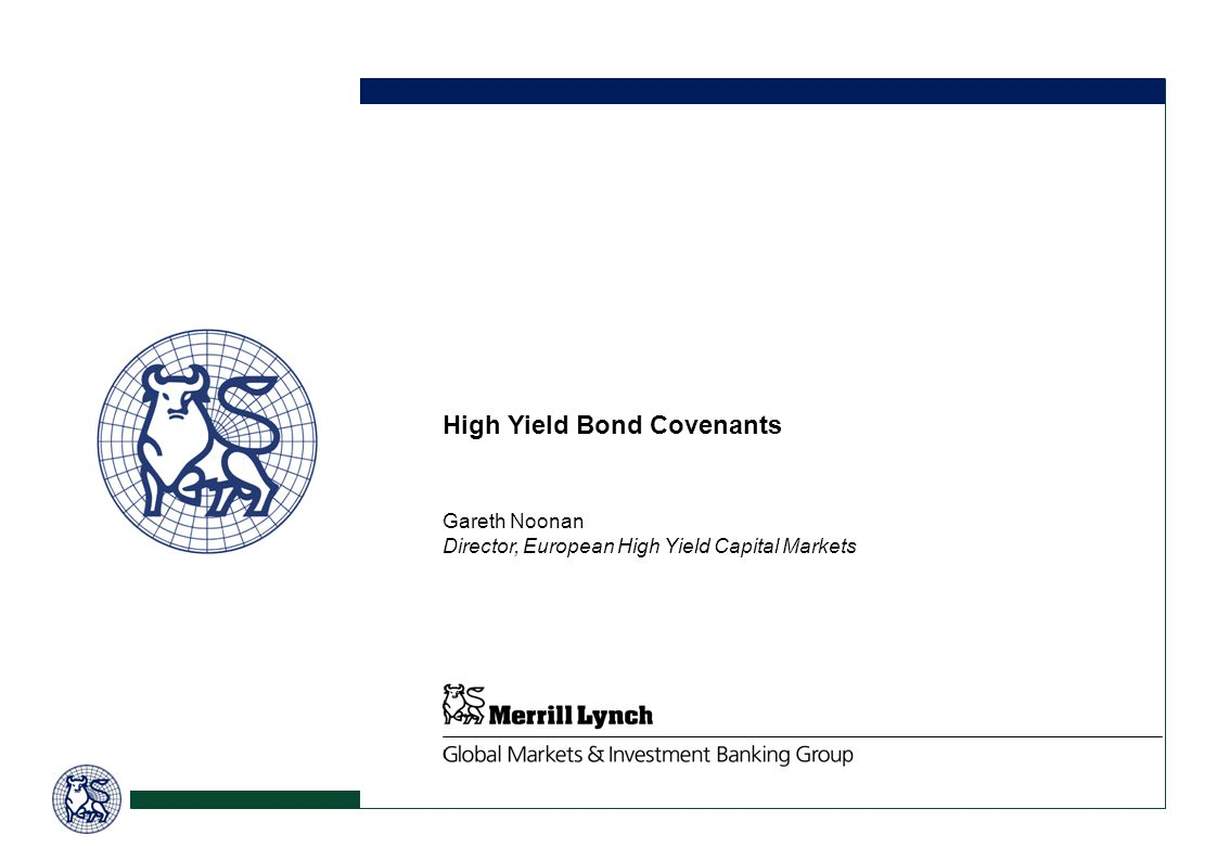 High Yield Bond Covenants Gareth Noonan Director, European High Yield Capital Markets A4