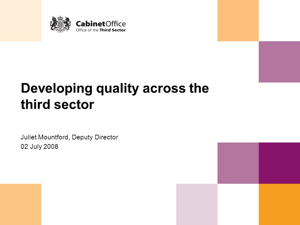 Developing quality across the third sector Juliet Mountford, Deputy Director 02 July 2008