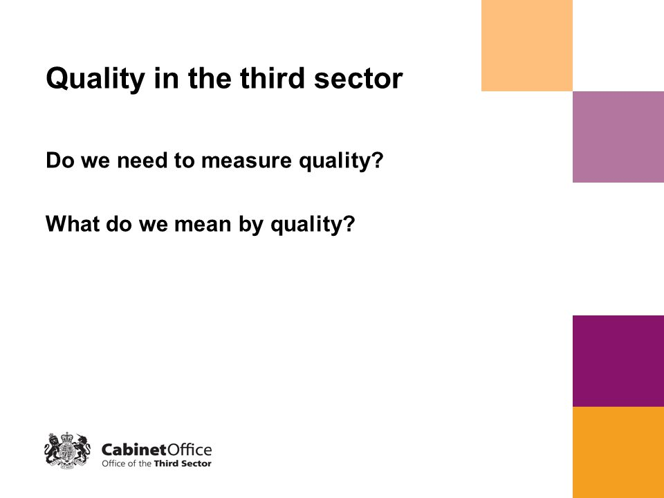 Quality in the third sector Do we need to measure quality What do we mean by quality