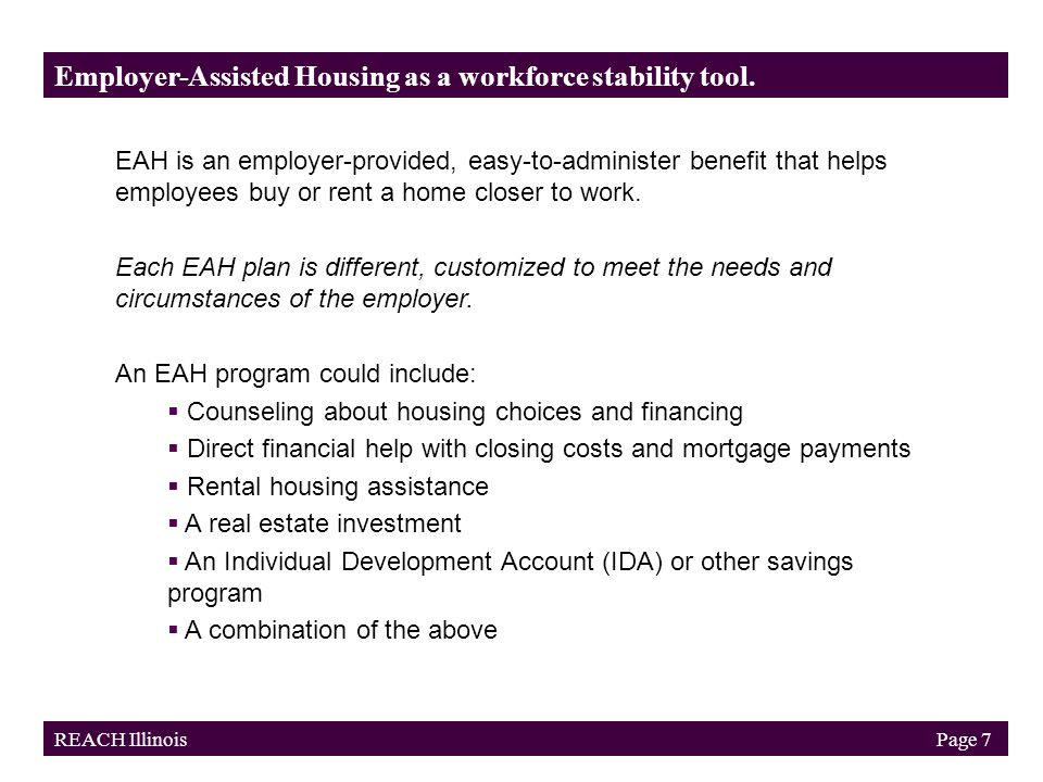 An EAH program can:  Encourage employees to live in the community  Engage employees in neighborhood life  Support community development and reinvestment Employer-Assisted Housing helps you reinvest in the neighborhood.