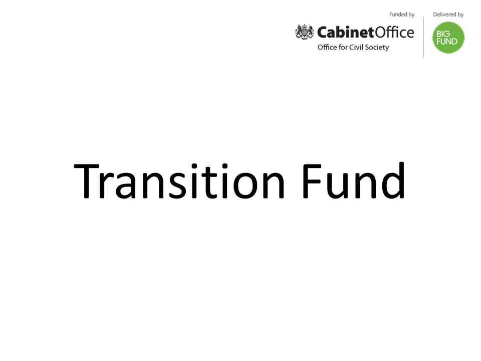 Up to £100 million available Open to charities, voluntary groups and social enterprises Enabling civil society organisations delivering high quality public services to be more resilient, agile and able to take opportunities presented by a changing funding environment
