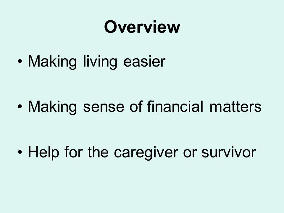 Overview Making living easier Making sense of financial matters Help for the caregiver or survivor