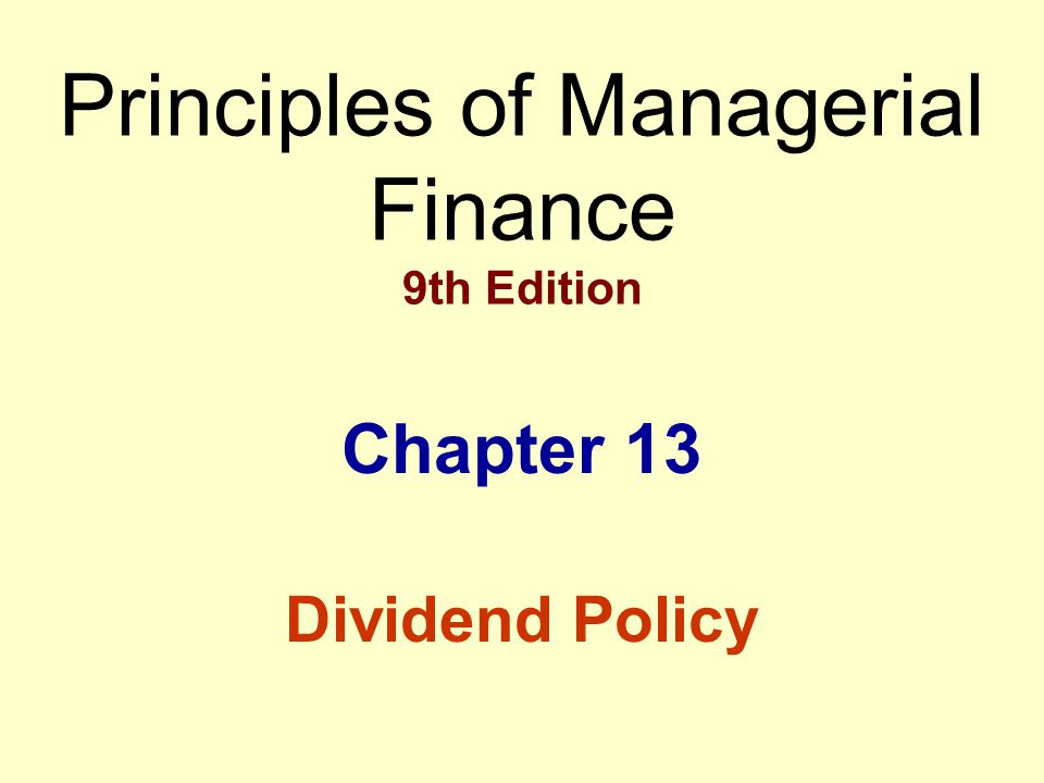 Principles of Managerial Finance 9th Edition Chapter 13 Dividend Policy