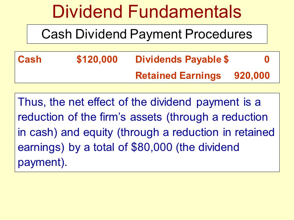 Dividend Fundamentals Cash Dividend Payment Procedures Thus, the net effect of the dividend payment is a reduction of the firm's assets (through a red