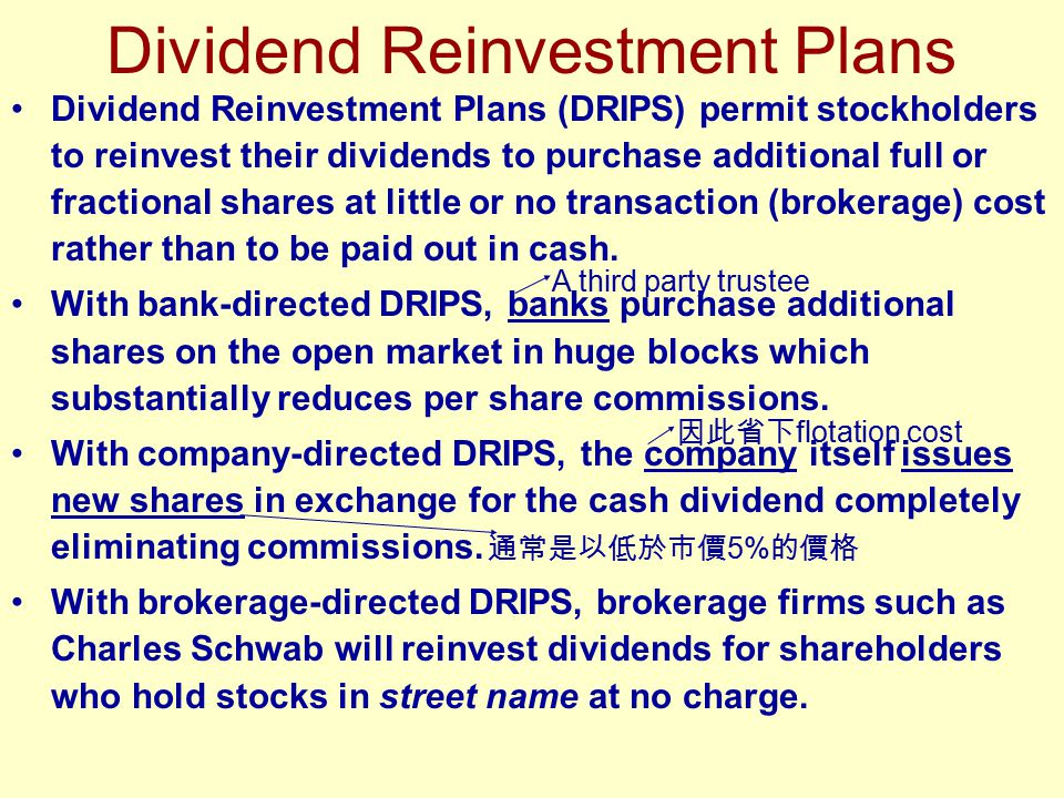Dividend Reinvestment Plans Dividend Reinvestment Plans (DRIPS) permit stockholders to reinvest their dividends to purchase additional full or fractio