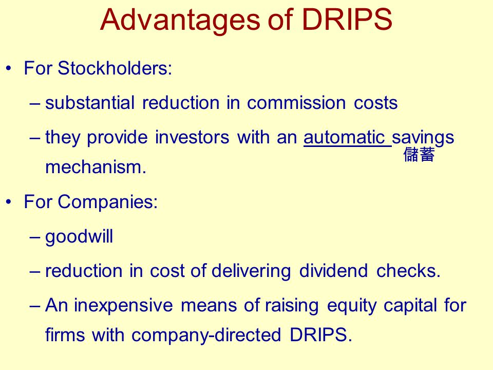 Advantages of DRIPS For Stockholders: –substantial reduction in commission costs –they provide investors with an automatic savings mechanism. For Comp