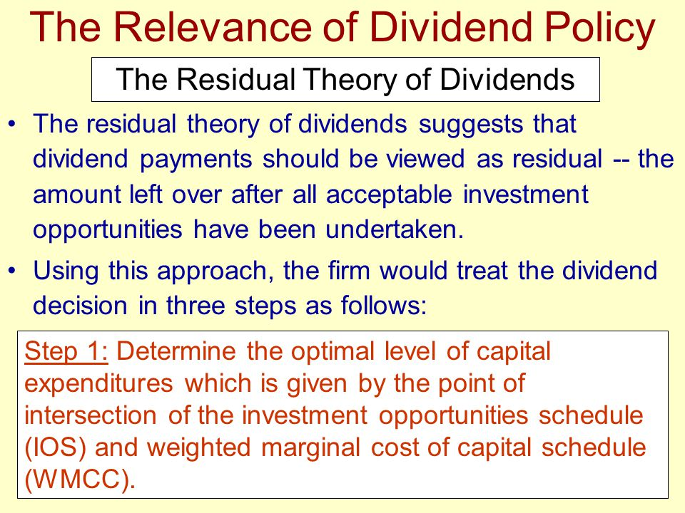 The residual theory of dividends suggests that dividend payments should be viewed as residual -- the amount left over after all acceptable investment