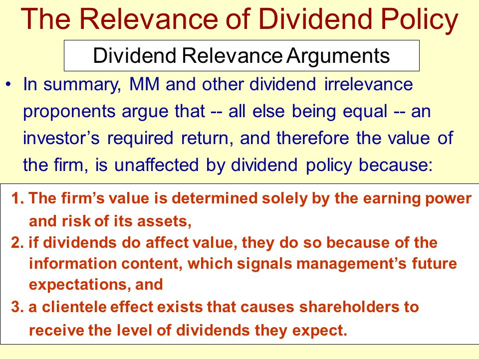 In summary, MM and other dividend irrelevance proponents argue that -- all else being equal -- an investor's required return, and therefore the value