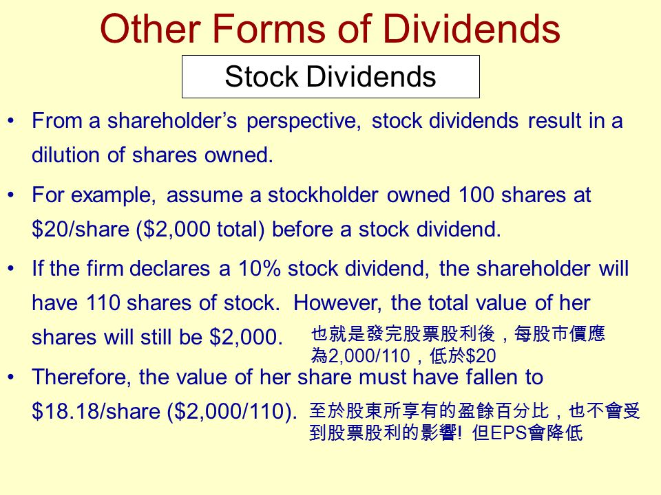 From a shareholder's perspective, stock dividends result in a dilution of shares owned. For example, assume a stockholder owned 100 shares at $20/shar